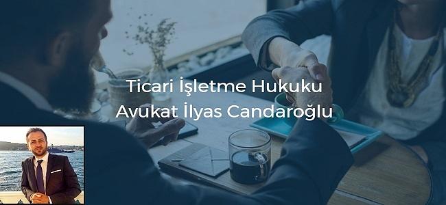 Avukat İlyas Candaroğlu Ticari İşletme Hukukunu Anlatıyor
