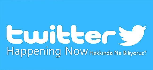 Twitter Happening Now Hakkında Ne Biliyoruz?
