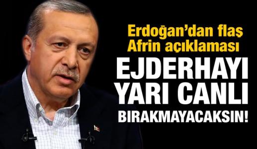 Erdoğan'dan Afrin Çıkışı: Bu İş Öyle Ya da Böyle Bitecek!