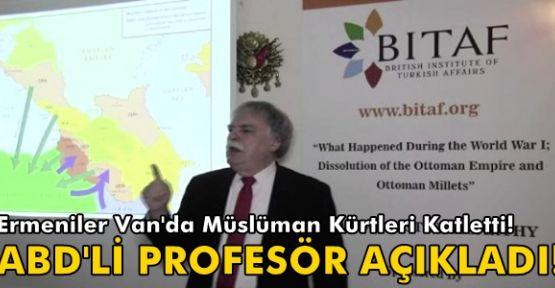 ABD'li Porfesör Açıkladı! Van'daki Müslüman Kürtleri Ermeniler Katletti!