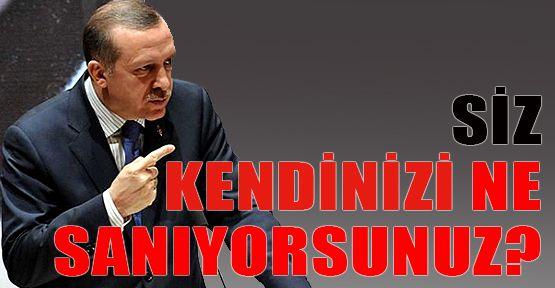 Cumhurbaşkanı Erdoğan: Siz Kendinizi Ne Sanıyorsunuz!