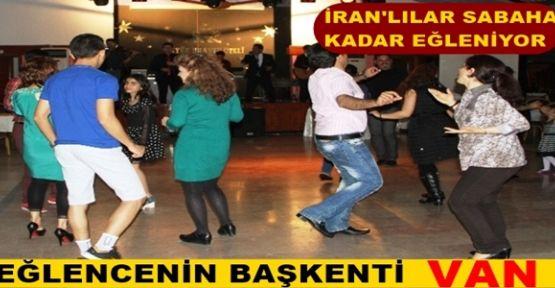 İran'lılar İçin Eğlencenin Başkenti VAN! Sabahlara Kadar Dans Edip Göbek Atıyorlar!