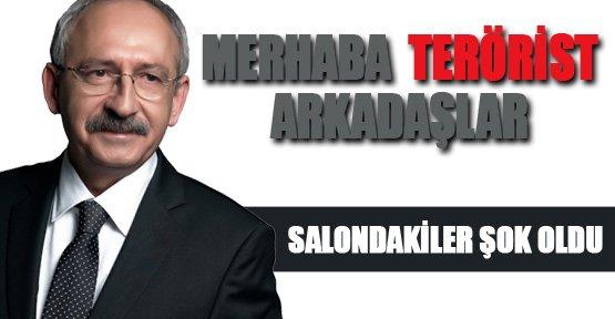 Kılıçdaroğlu: Merhaba terörist arkadaşlar