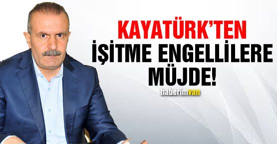 Milletvekili Kayatürk'ten İşitme Engellilere İstihdam Müjdesi