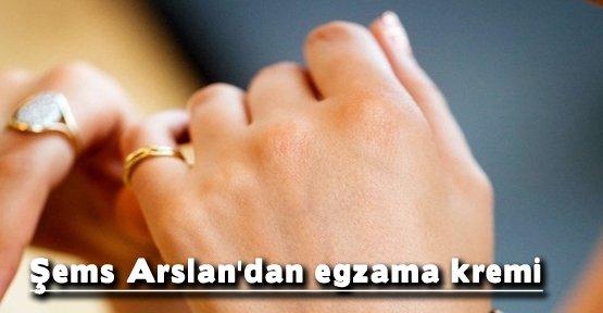 Şems Arslan'dan egzama kremi