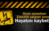 Oyun Oynarken Elektrik Çarpan Çocuk Hayatını Kaybetti
