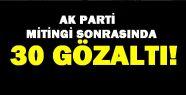 Ak Parti Mitinginin Ardından 30 Kişi Gözaltına...