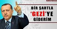 Başbakan Erdoğan: Gezi Parkı'na Bir Şartla Giderim
