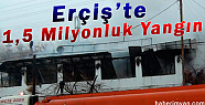 Erciş'te 1.5 Milyonluk Yangın