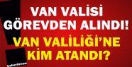 Van Valisi Görevden Alındı Van'a Yeni Vali Atandı
