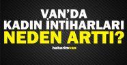 Van'da Kadın İntiharları Neden Arttı