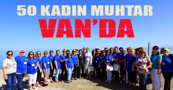 Türkiye'nin çeşitli illerinden 50 kadın muhtar Van'a geldi