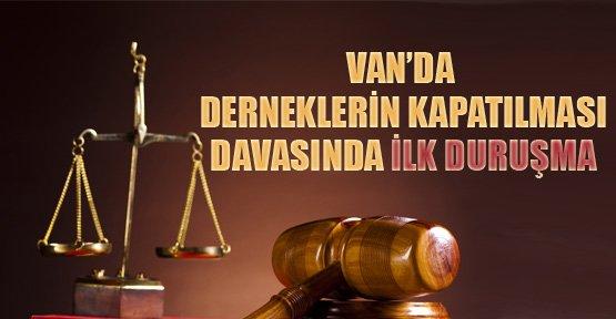 Van'da Dernek Kapatma Davasında İlk Duruşma - Van Haberleri