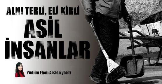 Yudum Arslan Yazdı: Alnı Terli Eli Kirli Asil İnsanlar