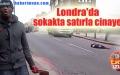 Londra'da sokakta satırla cinayet