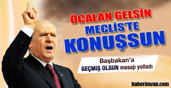 Bahçeli: Öcalan Meclis'te Konuşsun