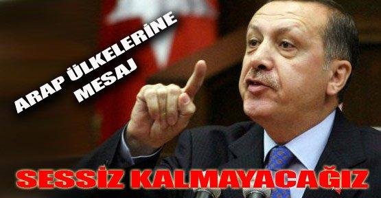 Erdoğan: Sessiz Kalmayacağız!