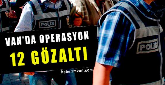 Van'da 12 Kişi Gözaltına Alındı