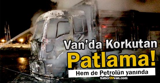 Van'da Petrolün Yanındaki Patlama Korkuttu