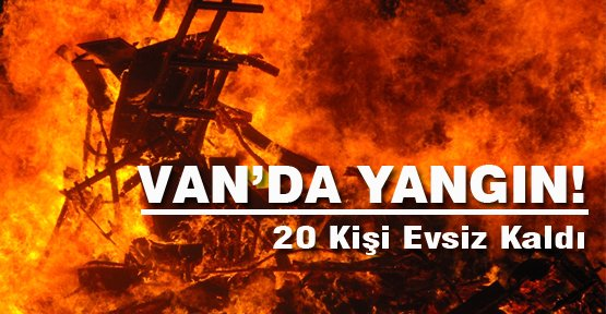 Van'da Yangın!