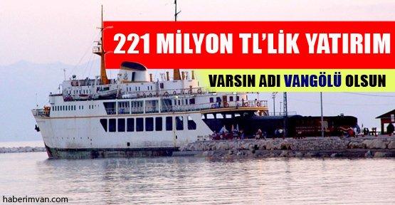 Vangölü'ne 221 Milyon TL'lik Yatırım